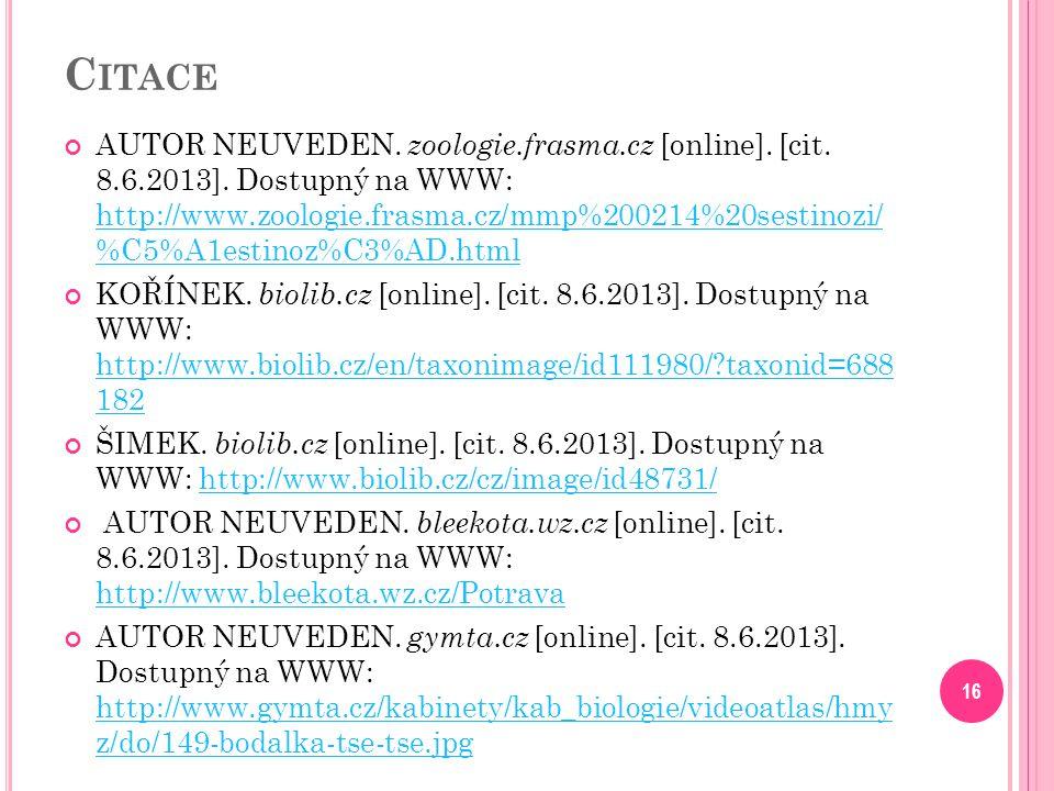 C ITACE AUTOR NEUVEDEN. zoologie.frasma.cz [online]. [cit. 8.6.2013]. Dostupný na WWW: http://www.zoologie.frasma.cz/mmp%200214%20sestinozi/ %C5%A1est