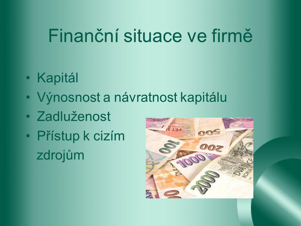 Finanční situace ve firmě Kapitál Výnosnost a návratnost kapitálu Zadluženost Přístup k cizím zdrojům