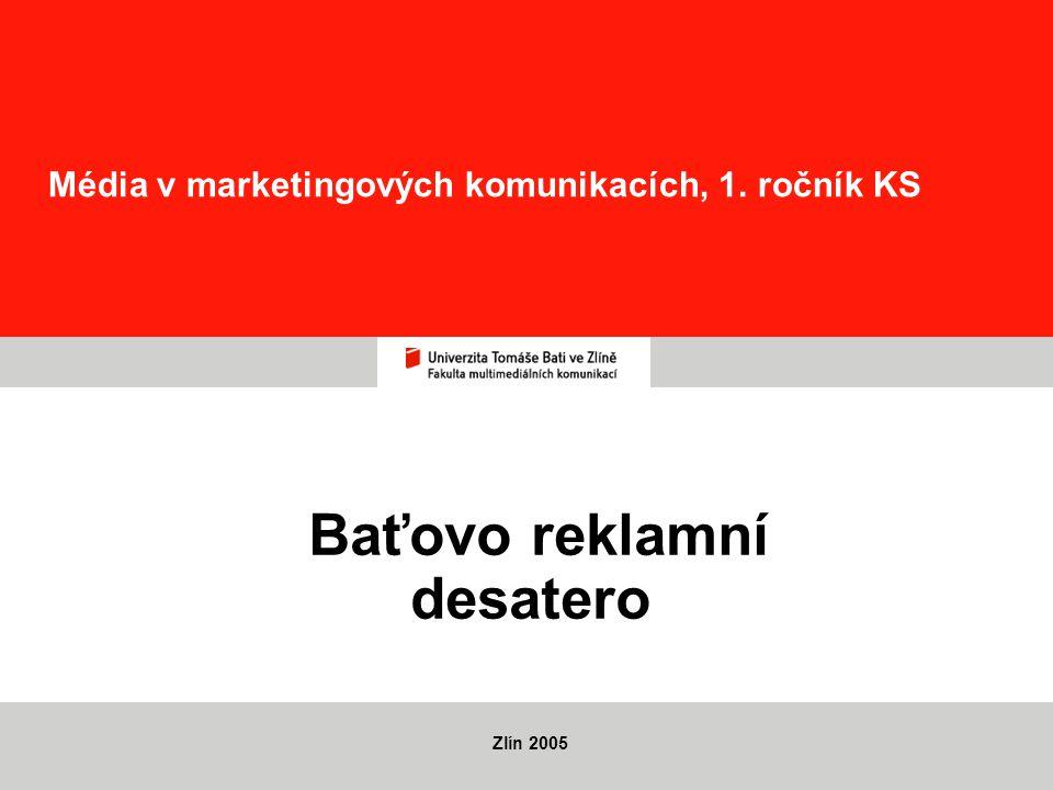 2 Baťovo reklamní desatero Zlín 2005 Úkoly reklamy v tržním hospodářství: - poutavě nabídnout zboží - vzbudit o ně zájem, který povede k potřebě, - přimět zákazníka ke koupi v obchodě.