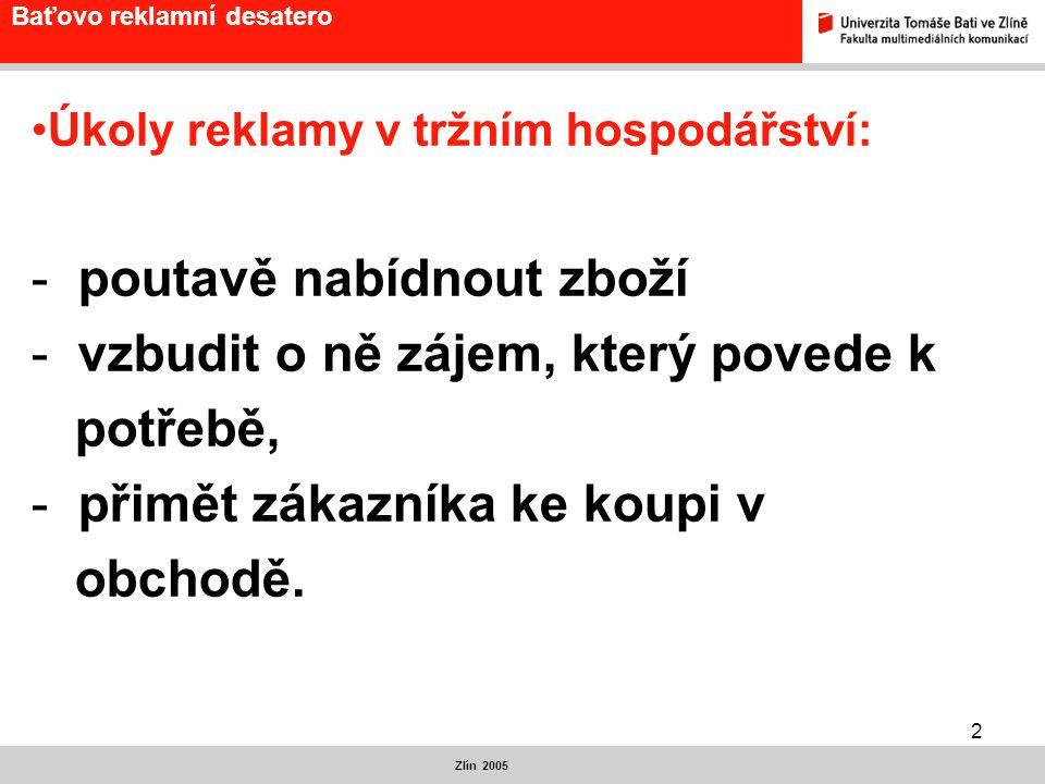 3 Baťovo reklamní desatero Zlín 2005 Reklama není ani krásná literatura, ani krásné umění.