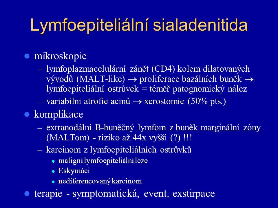 Lymfoepiteliální sialadenitida mikroskopie – lymfoplazmacelulární zánět (CD4) kolem dilatovaných vývodů (MALT-like)  proliferace bazálních buněk  ly
