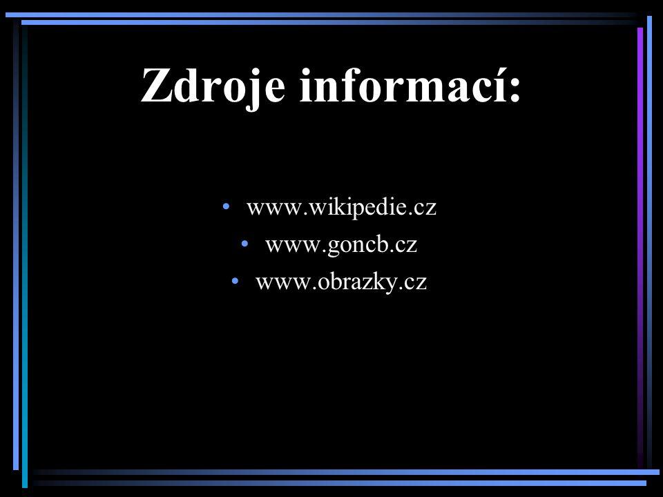 Zdroje informací: www.wikipedie.cz www.goncb.cz www.obrazky.cz