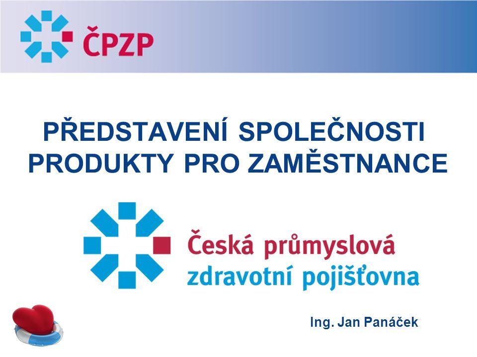 PŘEDSTAVENÍ SPOLEČNOSTI PRODUKTY PRO ZAMĚSTNANCE Ing. Jan Panáček