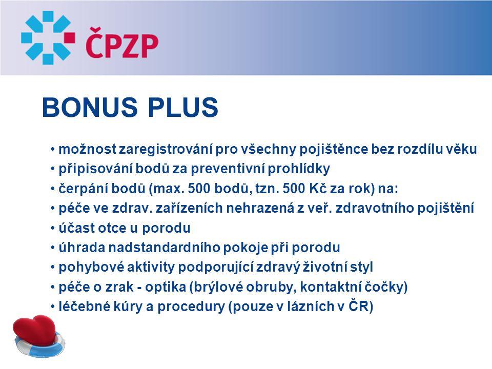 BONUS PLUS možnost zaregistrování pro všechny pojištěnce bez rozdílu věku připisování bodů za preventivní prohlídky čerpání bodů (max. 500 bodů, tzn.