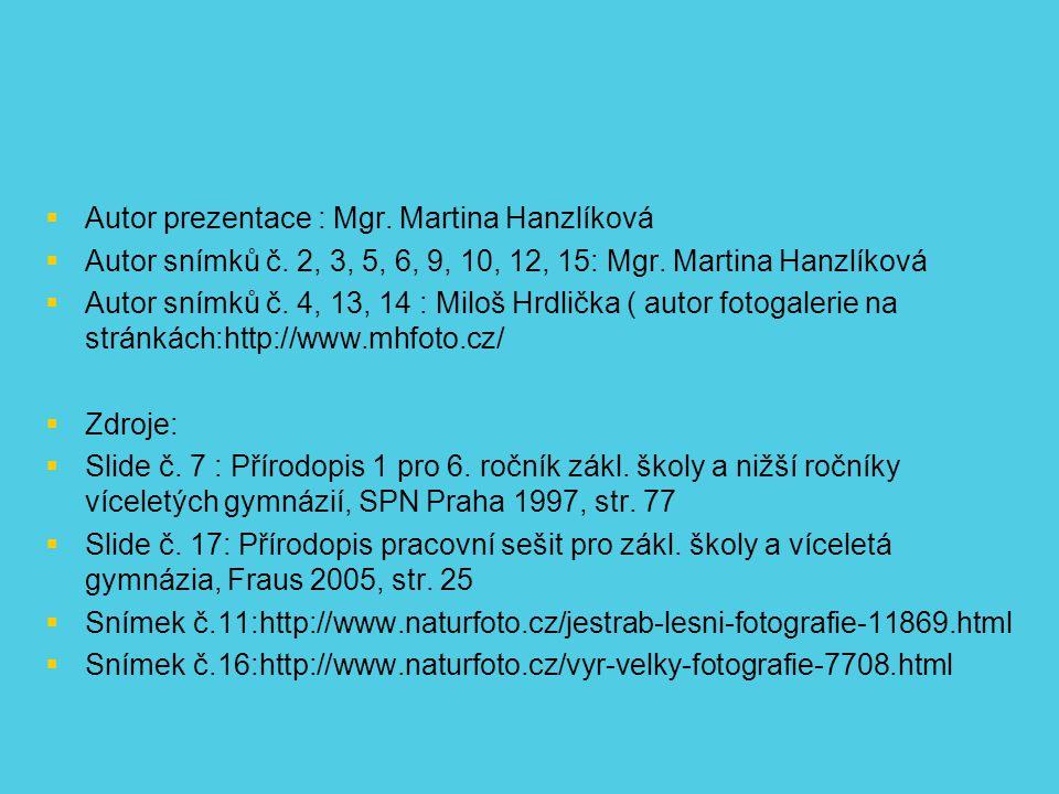   Autor prezentace : Mgr. Martina Hanzlíková   Autor snímků č. 2, 3, 5, 6, 9, 10, 12, 15: Mgr. Martina Hanzlíková   Autor snímků č. 4, 13, 14 :