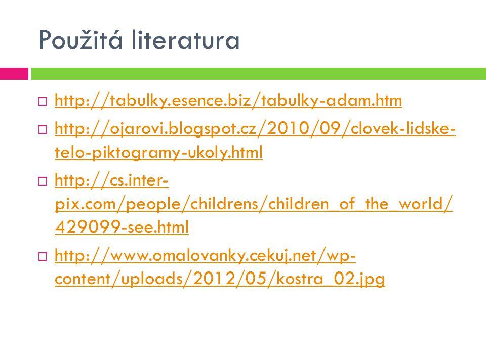 Použitá literatura  http://tabulky.esence.biz/tabulky-adam.htm http://tabulky.esence.biz/tabulky-adam.htm  http://ojarovi.blogspot.cz/2010/09/clovek