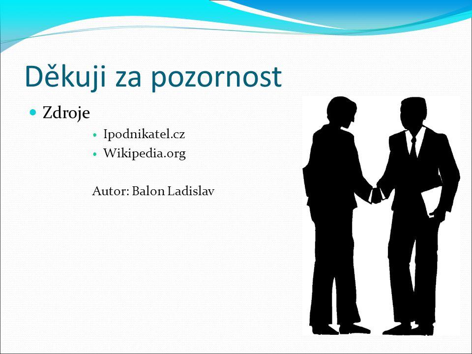 Děkuji za pozornost Zdroje Ipodnikatel.cz Wikipedia.org Autor: Balon Ladislav