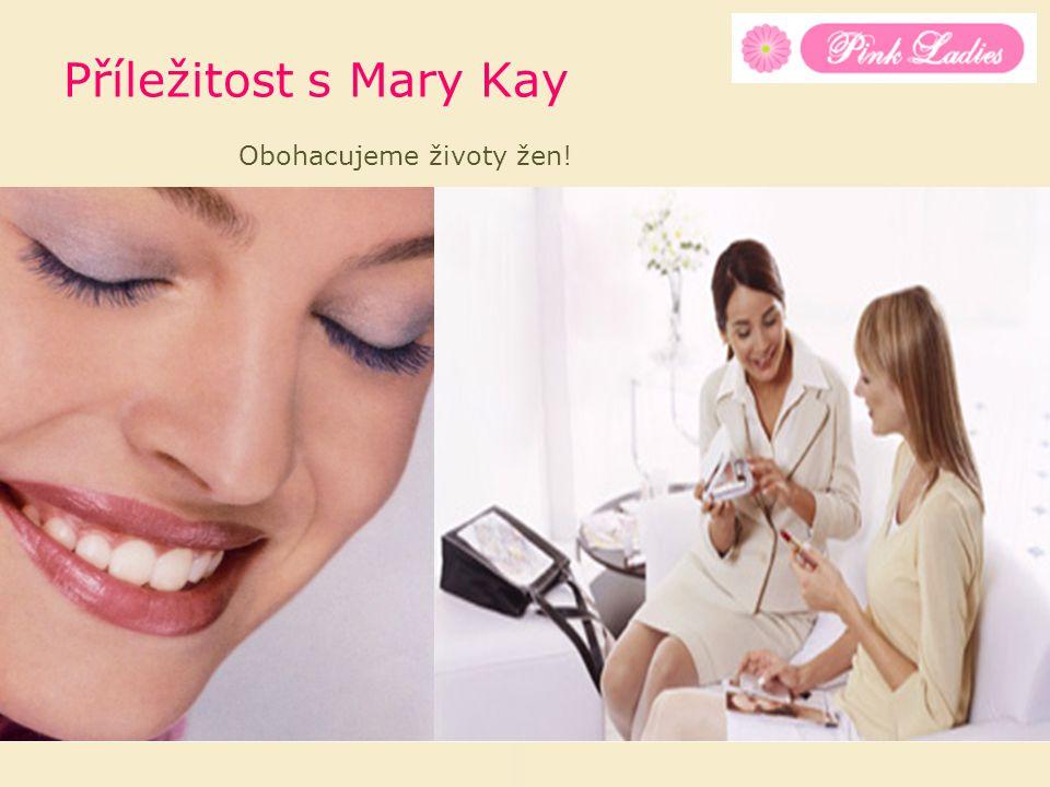 Příležitost s Mary Kay Obohacujeme životy žen!