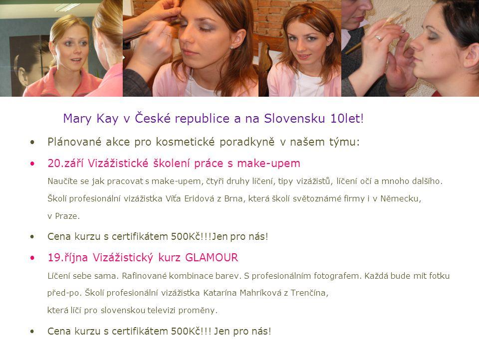 Mary Kay v České republice a na Slovensku 10let! Plánované akce pro kosmetické poradkyně v našem týmu: 20.září Vizážistické školení práce s make-upem