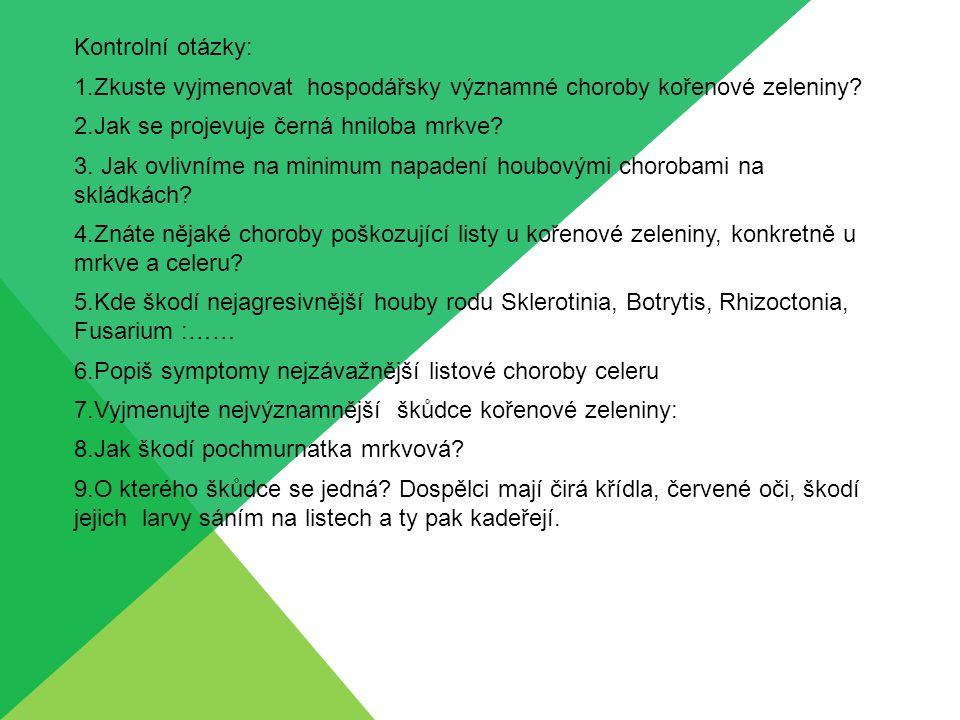 Kontrolní otázky: 1.Zkuste vyjmenovat hospodářsky významné choroby kořenové zeleniny.
