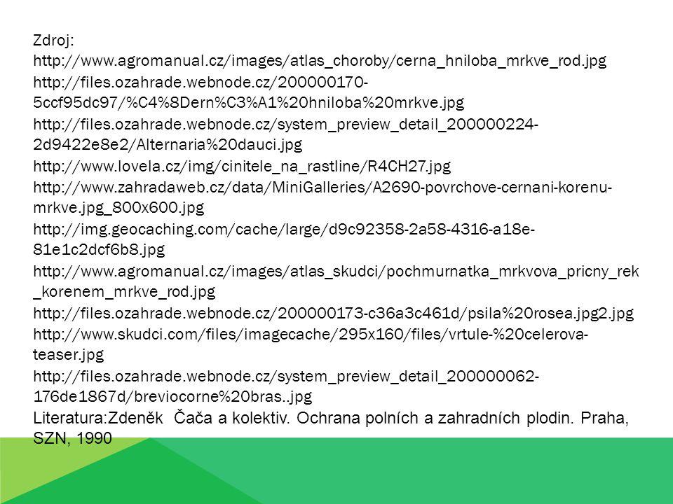 Zdroj: http://www.agromanual.cz/images/atlas_choroby/cerna_hniloba_mrkve_rod.jpg http://files.ozahrade.webnode.cz/200000170- 5ccf95dc97/%C4%8Dern%C3%A1%20hniloba%20mrkve.jpg http://files.ozahrade.webnode.cz/system_preview_detail_200000224- 2d9422e8e2/Alternaria%20dauci.jpg http://www.lovela.cz/img/cinitele_na_rastline/R4CH27.jpg http://www.zahradaweb.cz/data/MiniGalleries/A2690-povrchove-cernani-korenu- mrkve.jpg_800x600.jpg http://img.geocaching.com/cache/large/d9c92358-2a58-4316-a18e- 81e1c2dcf6b8.jpg http://www.agromanual.cz/images/atlas_skudci/pochmurnatka_mrkvova_pricny_rek _korenem_mrkve_rod.jpg http://files.ozahrade.webnode.cz/200000173-c36a3c461d/psila%20rosea.jpg2.jpg http://www.skudci.com/files/imagecache/295x160/files/vrtule-%20celerova- teaser.jpg http://files.ozahrade.webnode.cz/system_preview_detail_200000062- 176de1867d/breviocorne%20bras..jpg Literatura:Zdeněk Čača a kolektiv.
