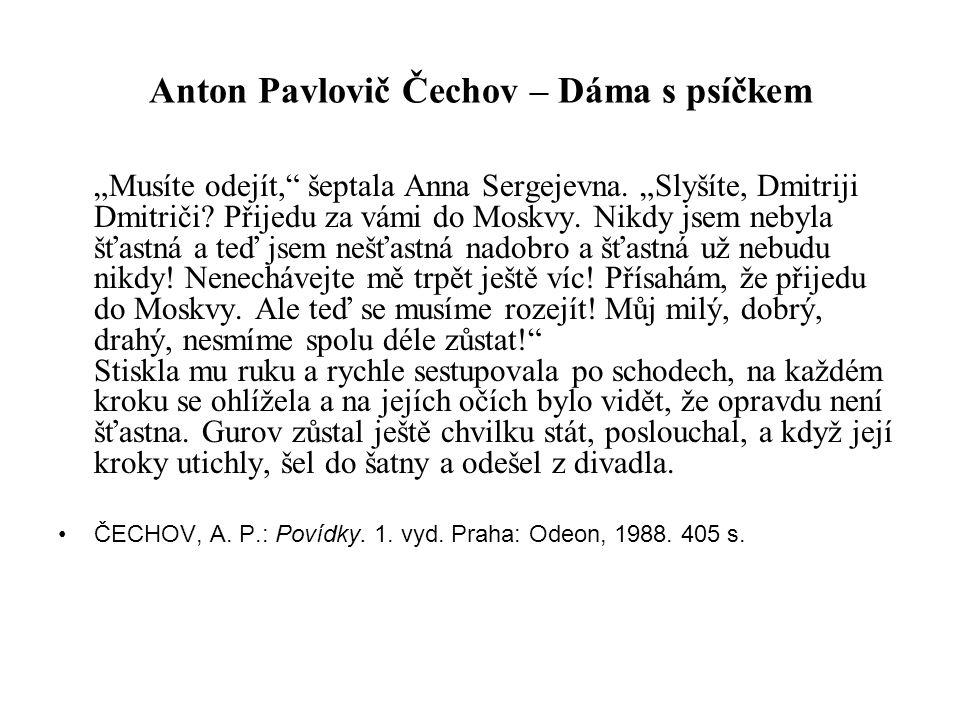 """Anton Pavlovič Čechov – Dáma s psíčkem """"Musíte odejít,"""" šeptala Anna Sergejevna. """"Slyšíte, Dmitriji Dmitriči? Přijedu za vámi do Moskvy. Nikdy jsem ne"""