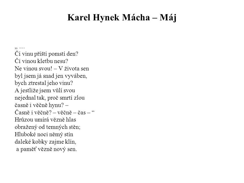 """Karel Hynek Mácha – Máj """" … Čí vinu příští pomstí den? Čí vinou kletbu nesu? Ne vinou svou! – V života sen byl jsem já snad jen vyváben, bych ztrestal"""