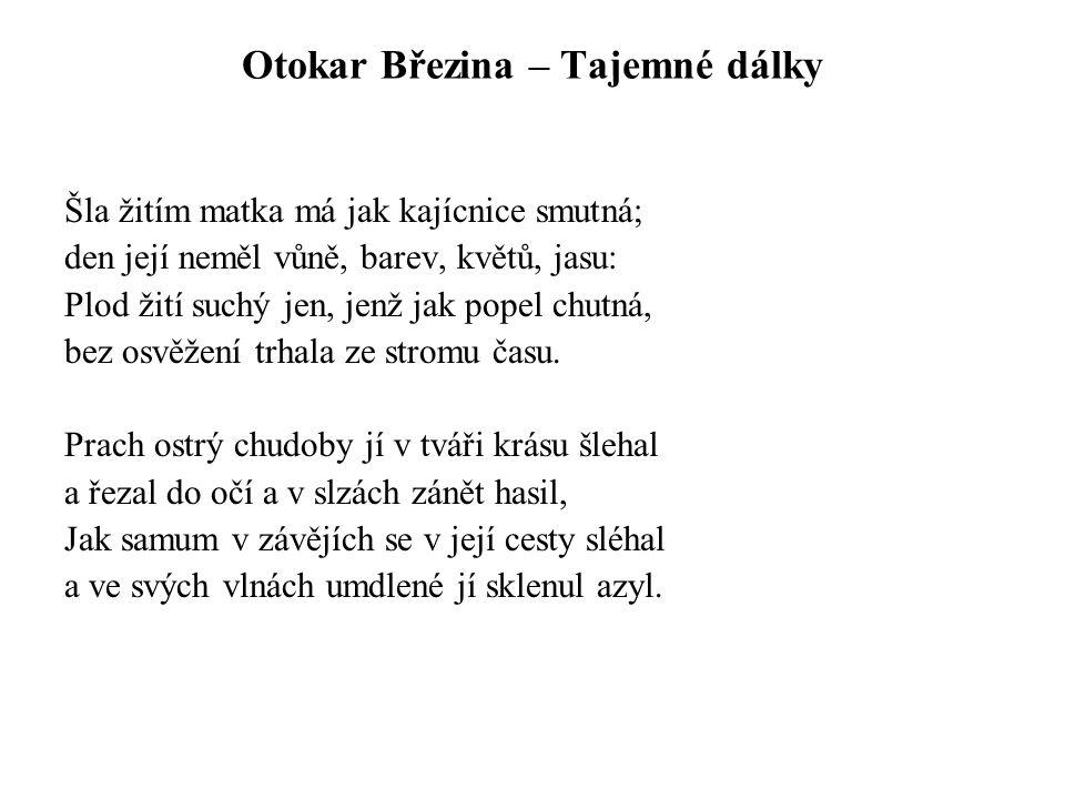 Otokar Březina – Tajemné dálky Šla žitím matka má jak kajícnice smutná; den její neměl vůně, barev, květů, jasu: Plod žití suchý jen, jenž jak popel c