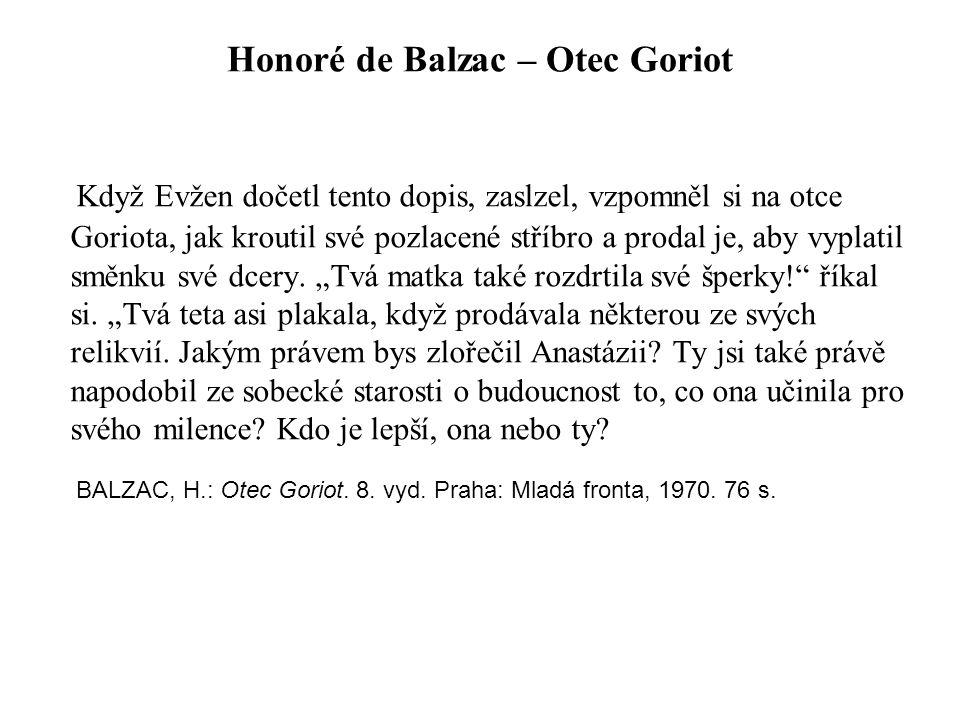 Honoré de Balzac – Otec Goriot Když Evžen dočetl tento dopis, zaslzel, vzpomněl si na otce Goriota, jak kroutil své pozlacené stříbro a prodal je, aby vyplatil směnku své dcery.