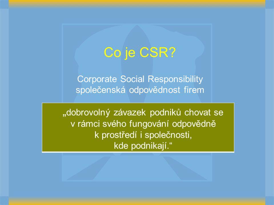 """Co je CSR? Corporate Social Responsibility společenská odpovědnost firem """" dobrovolný závazek podniků chovat se v rámci svého fungování odpovědně k pr"""