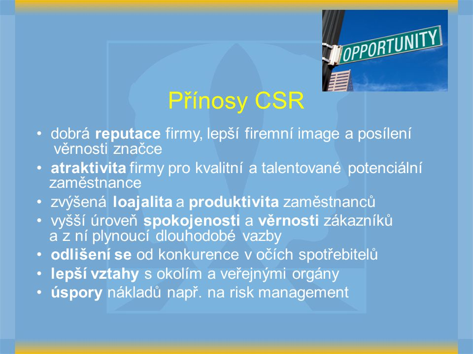Přínosy CSR dobrá reputace firmy, lepší firemní image a posílení věrnosti značce atraktivita firmy pro kvalitní a talentované potenciální zaměstnance