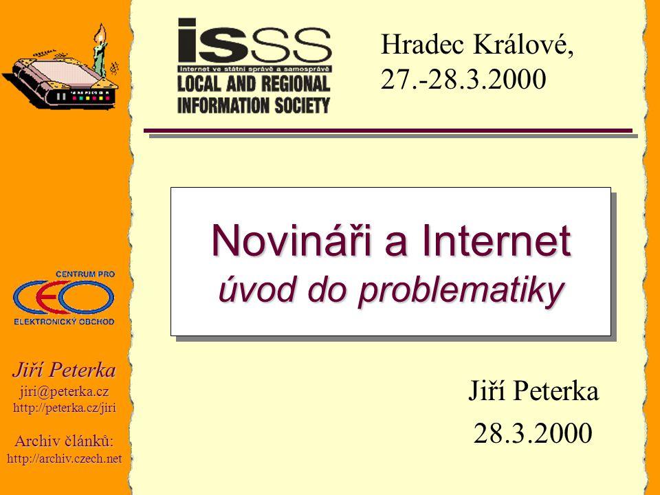 Jiří Peterka jiri@peterka.czhttp://peterka.cz/jiri Archiv článků: http://archiv.czech.net Jiří Peterka 28.3.2000 Novináři a Internet úvod do problemat