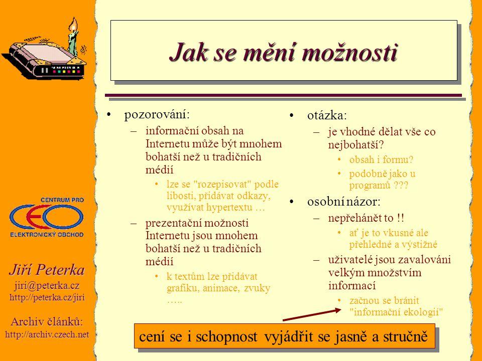 Jiří Peterka jiri@peterka.czhttp://peterka.cz/jiri Archiv článků: http://archiv.czech.net Jak se mění možnosti pozorování: –informační obsah na Intern