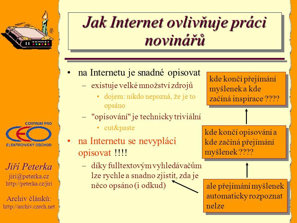 Jiří Peterka jiri@peterka.czhttp://peterka.cz/jiri Archiv článků: http://archiv.czech.net Jak Internet ovlivňuje práci novinářů na Internetu je snadné