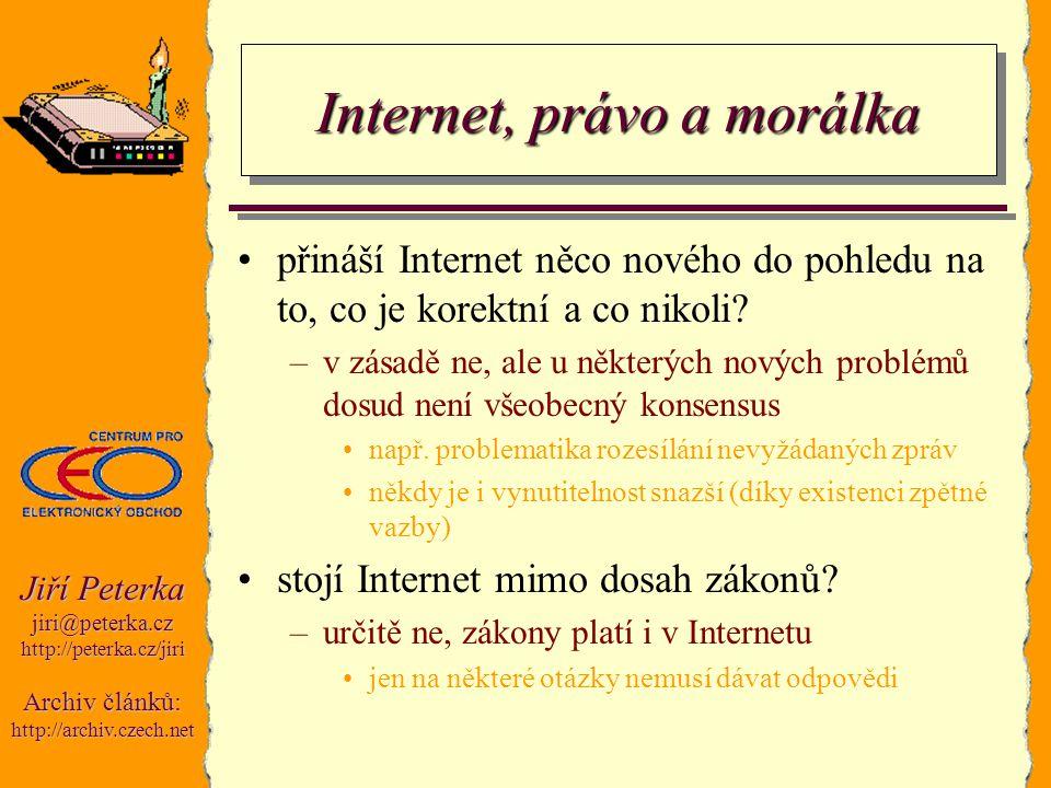 Jiří Peterka jiri@peterka.czhttp://peterka.cz/jiri Archiv článků: http://archiv.czech.net Internet, právo a morálka přináší Internet něco nového do po