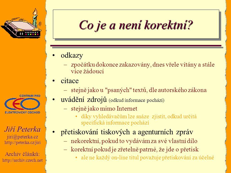 Jiří Peterka jiri@peterka.czhttp://peterka.cz/jiri Archiv článků: http://archiv.czech.net Co je a není korektní? odkazy –zpočátku dokonce zakazovány,