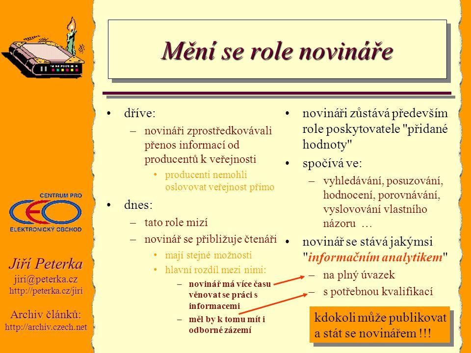 Jiří Peterka jiri@peterka.czhttp://peterka.cz/jiri Archiv článků: http://archiv.czech.net Mění se role novináře dříve: –novináři zprostředkovávali pře
