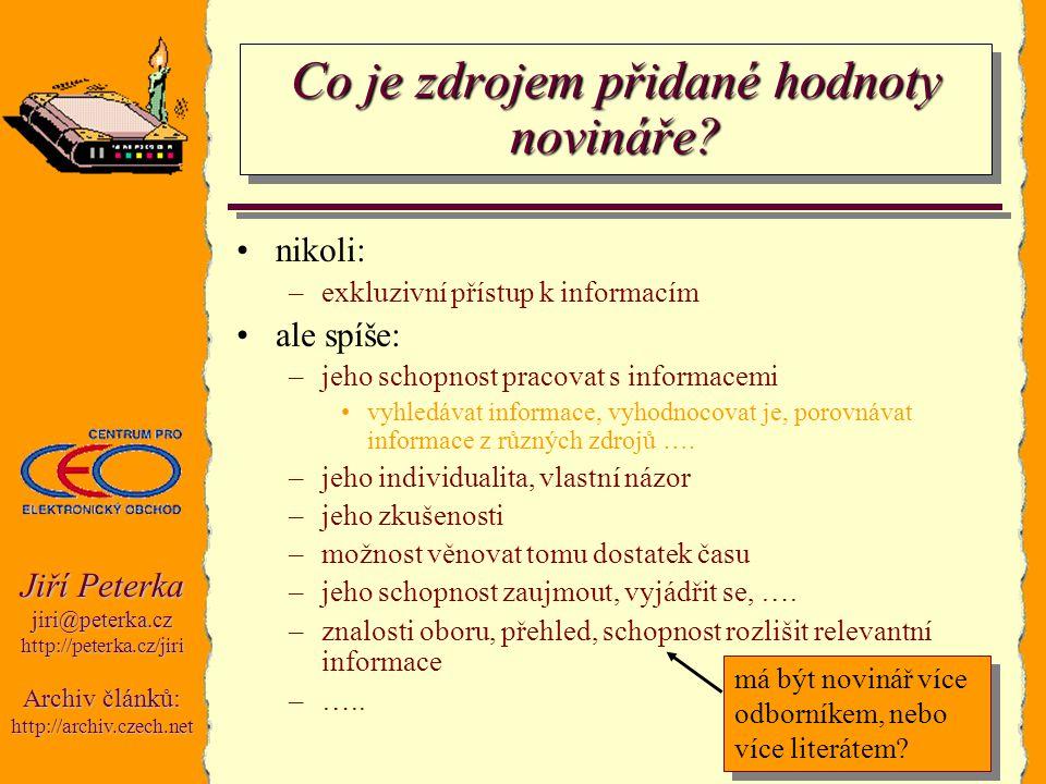 Jiří Peterka jiri@peterka.czhttp://peterka.cz/jiri Archiv článků: http://archiv.czech.net Co je zdrojem přidané hodnoty novináře? nikoli: –exkluzivní