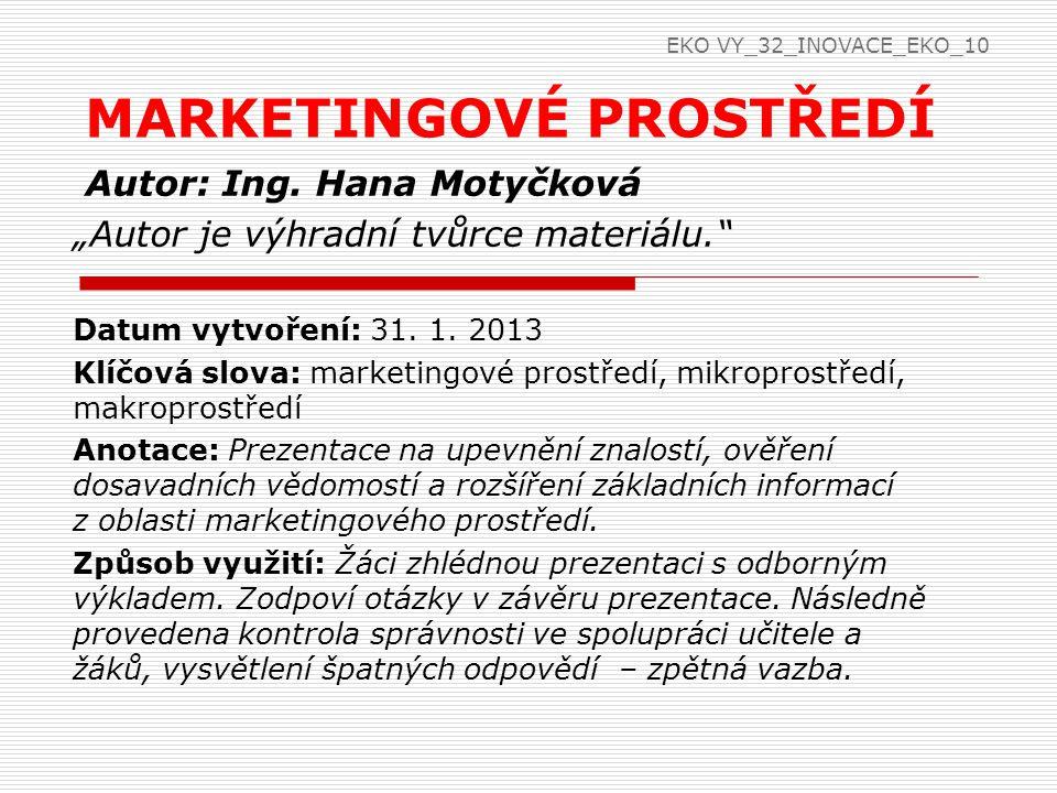 """Autor: Ing. Hana Motyčková """"Autor je výhradní tvůrce materiálu."""" Datum vytvoření: 31. 1. 2013 Klíčová slova: marketingové prostředí, mikroprostředí, m"""