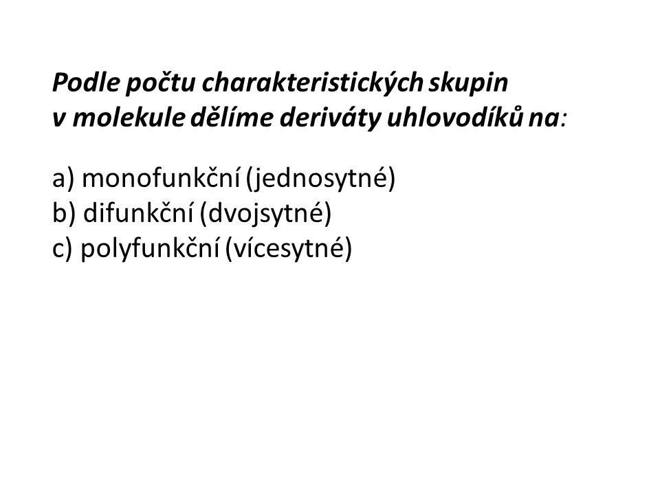 Podle počtu charakteristických skupin v molekule dělíme deriváty uhlovodíků na: a) monofunkční (jednosytné) b) difunkční (dvojsytné) c) polyfunkční (v