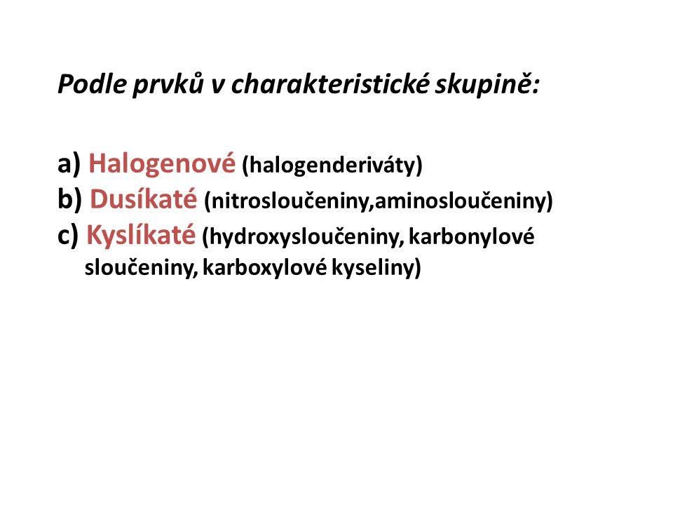 Podle prvků v charakteristické skupině: a) Halogenové (halogenderiváty) b) Dusíkaté (nitrosloučeniny,aminosloučeniny) c) Kyslíkaté (hydroxysloučeniny,