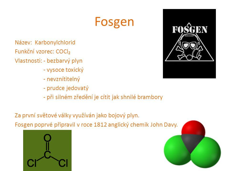 Fosgen Název: Karbonylchlorid Funkční vzorec: COCl₂ Vlastnosti: - bezbarvý plyn - vysoce toxický - nevznítitelný - prudce jedovatý - při silném zředěn