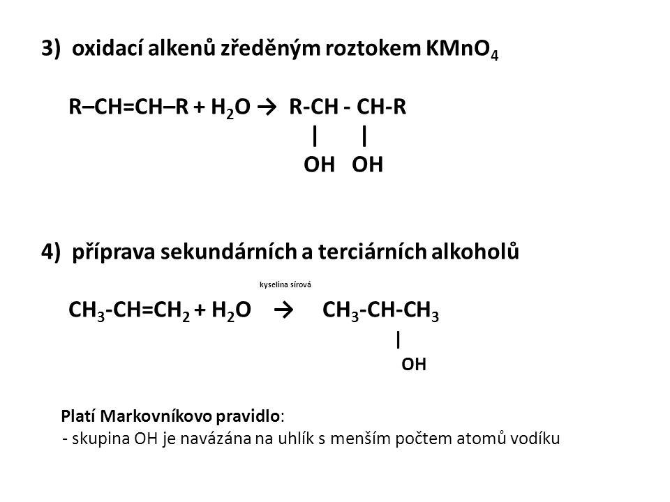 3) oxidací alkenů zředěným roztokem KMnO 4 R–CH=CH–R + H 2 O → R-CH - CH-R | | OH OH 4) příprava sekundárních a terciárních alkoholů kyselina sírová C