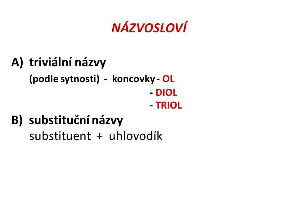 NÁZVOSLOVÍ A) triviální názvy (podle sytnosti) - koncovky - OL - DIOL - TRIOL B) substituční názvy substituent + uhlovodík