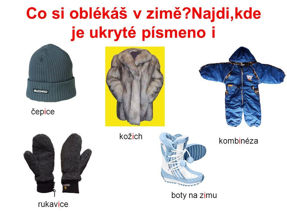 Co si oblékáš v zimě?Najdi,kde je ukryté písmeno i čepice kožich kombinéza rukavice boty na zimu