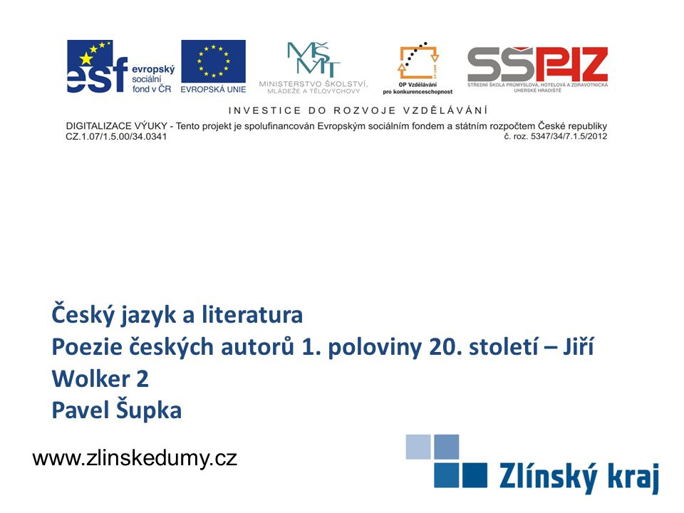 Český jazyk a literatura Poezie českých autorů 1. poloviny 20. století – Jiří Wolker 2 Pavel Šupka www.zlinskedumy.cz
