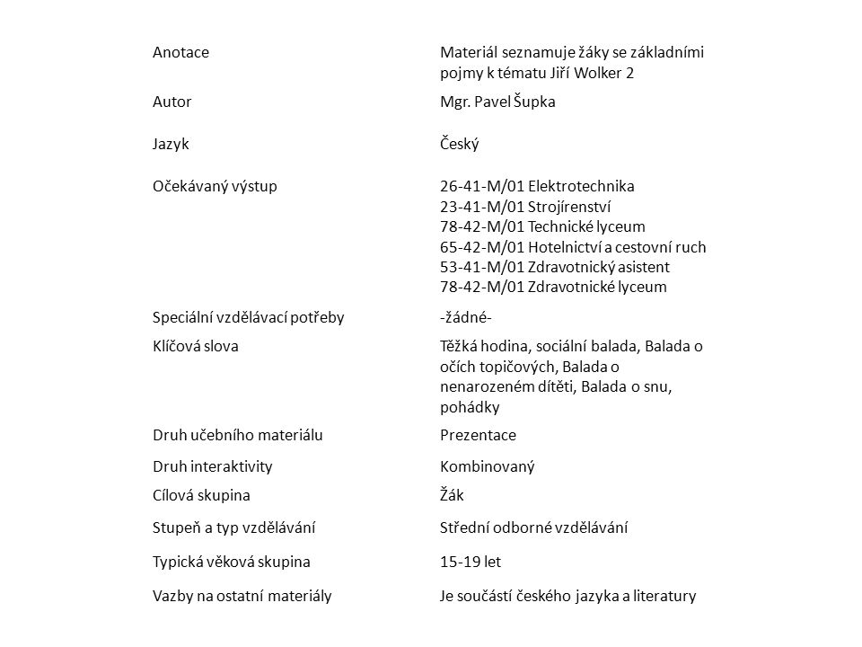 AnotaceMateriál seznamuje žáky se základními pojmy k tématu Jiří Wolker 2 AutorMgr. Pavel Šupka JazykČeský Očekávaný výstup26-41-M/01 Elektrotechnika