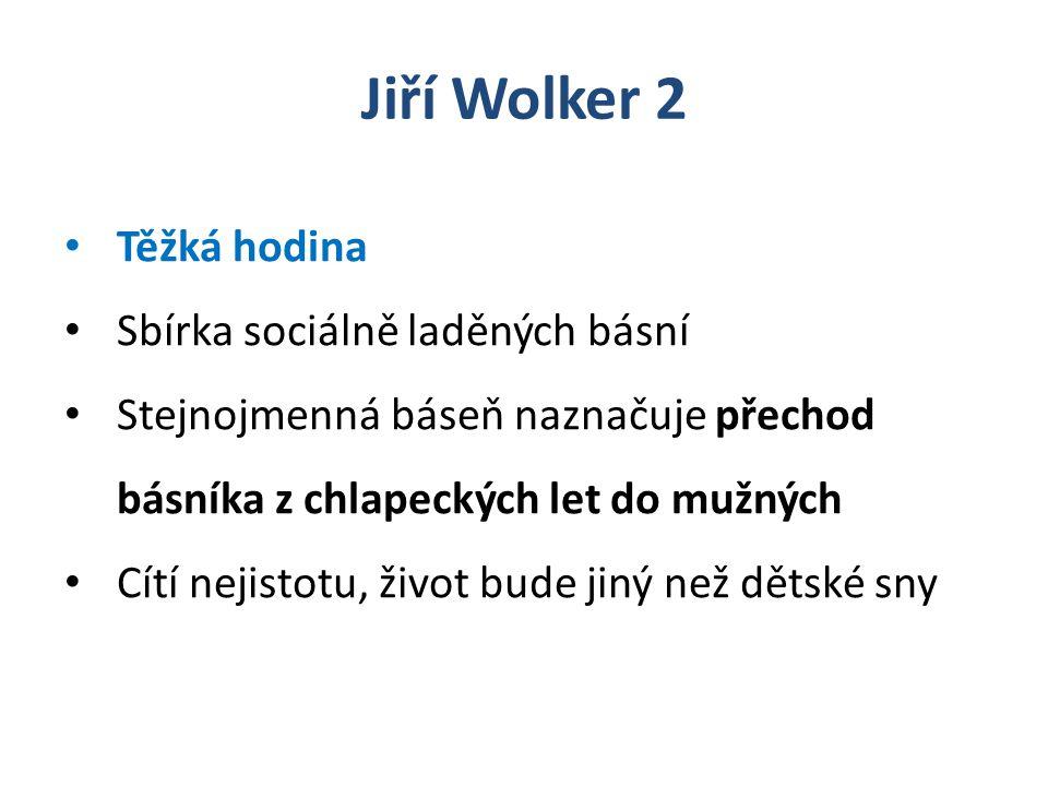 Jiří Wolker 2 Balada o snu Na popud své milenky Marie si uvědomí, že musí své štěstí a sen vybojovat revolucí Musí se zabít, musí se žít, ruce jsou zbraně, srdce štít!