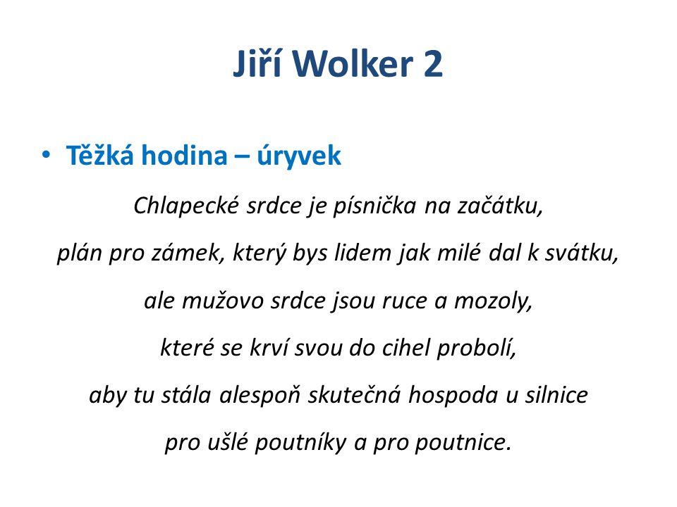 Jiří Wolker 2 Úkol: Najděte v úryvku motivy naivity Chlapecké srdce je písnička na začátku, plán pro zámek, který bys lidem jak milé dal k svátku,