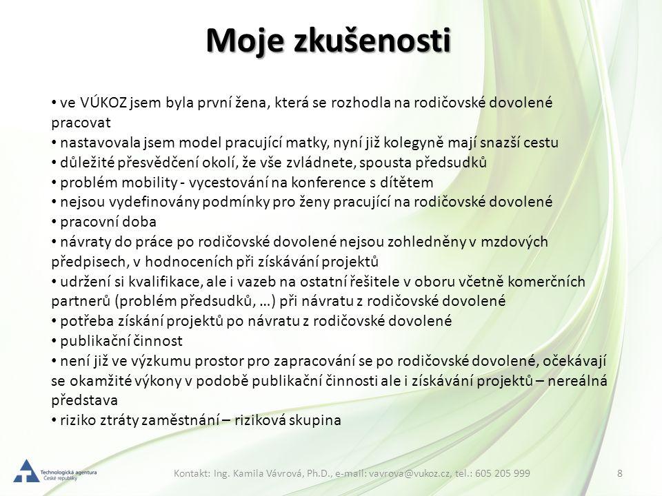 8Kontakt: Ing. Kamila Vávrová, Ph.D., e-mail: vavrova@vukoz.cz, tel.: 605 205 999 Moje zkušenosti ve VÚKOZ jsem byla první žena, která se rozhodla na