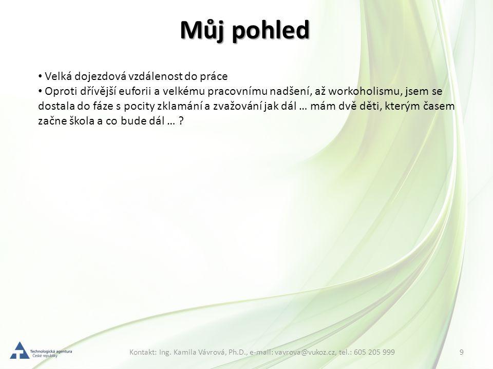 9Kontakt: Ing. Kamila Vávrová, Ph.D., e-mail: vavrova@vukoz.cz, tel.: 605 205 999 Můj pohled Velká dojezdová vzdálenost do práce Oproti dřívější eufor