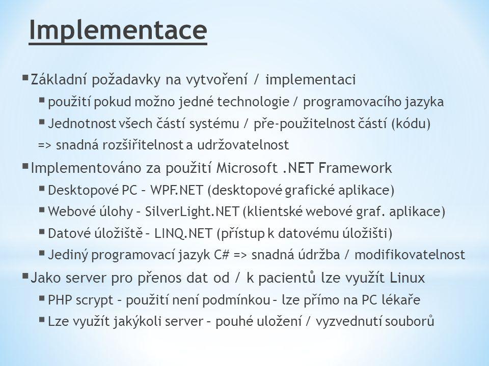 Implementace  Základní požadavky na vytvoření / implementaci  použití pokud možno jedné technologie / programovacího jazyka  Jednotnost všech částí