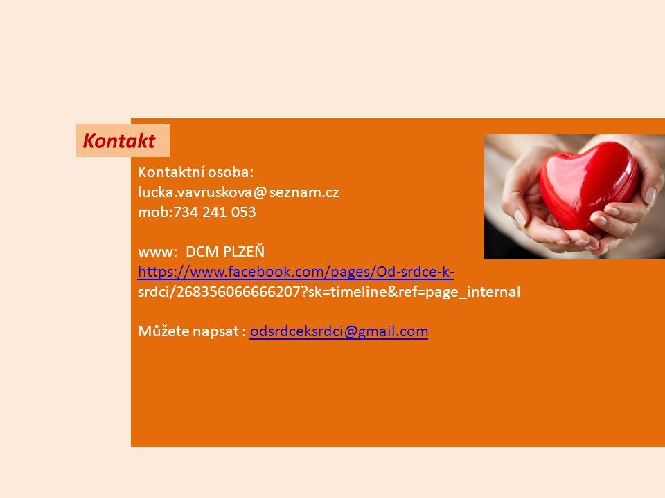 Kontaktní osoba: lucka.vavruskova@ seznam.cz mob:734 241 053 www: DCM PLZEŇ https://www.facebook.com/pages/Od-srdce-k- https://www.facebook.com/pages/Od-srdce-k- srdci/268356066666207 sk=timeline&ref=page_internal Můžete napsat : odsrdceksrdci@gmail.comodsrdceksrdci@gmail.com Kontakt
