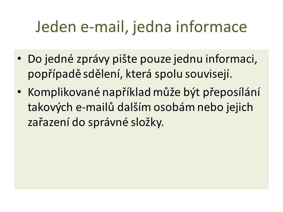 Jeden e-mail, jedna informace Do jedné zprávy pište pouze jednu informaci, popřípadě sdělení, která spolu souvisejí. Komplikované například může být p