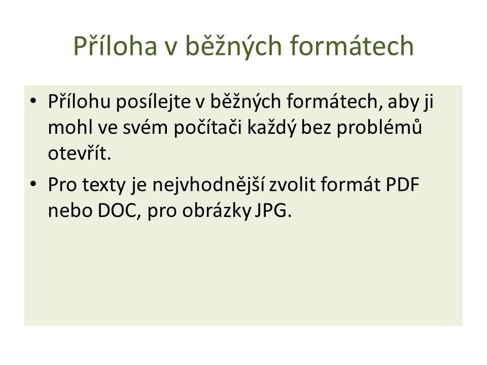 Příloha v běžných formátech Přílohu posílejte v běžných formátech, aby ji mohl ve svém počítači každý bez problémů otevřít. Pro texty je nejvhodnější