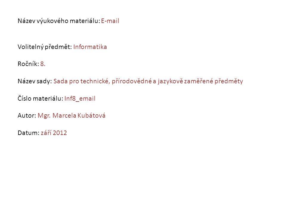 Název výukového materiálu: E-mail Volitelný předmět: Informatika Ročník: 8. Název sady: Sada pro technické, přírodovědné a jazykově zaměřené předměty