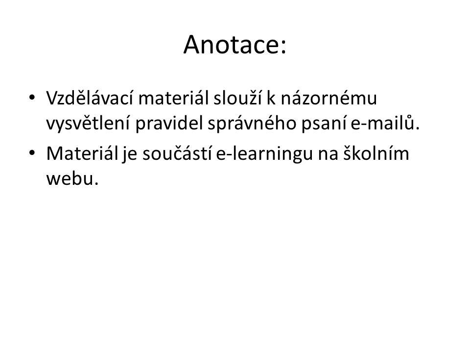 Anotace: Vzdělávací materiál slouží k názornému vysvětlení pravidel správného psaní e-mailů. Materiál je součástí e-learningu na školním webu.