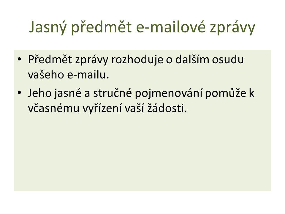 Jasný předmět e-mailové zprávy Předmět zprávy rozhoduje o dalším osudu vašeho e-mailu.