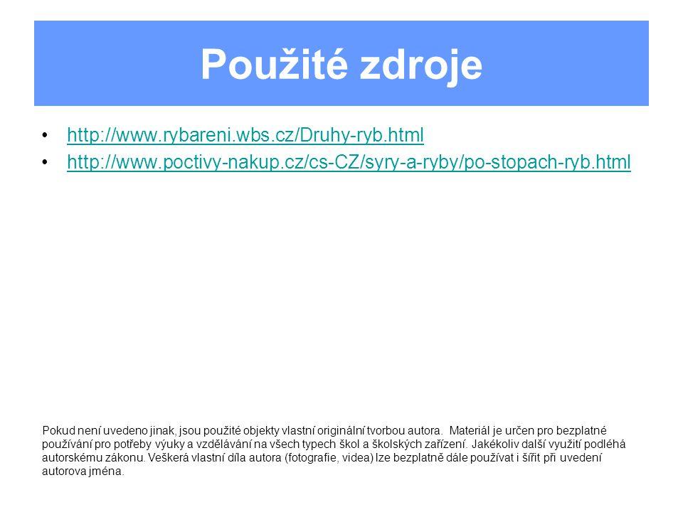 Použité zdroje http://www.rybareni.wbs.cz/Druhy-ryb.html http://www.poctivy-nakup.cz/cs-CZ/syry-a-ryby/po-stopach-ryb.html Pokud není uvedeno jinak, j