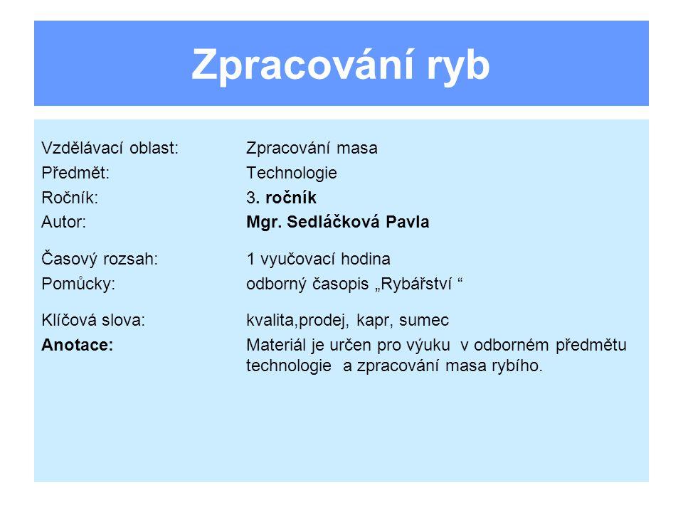 Použité zdroje http://www.rybareni.wbs.cz/Druhy-ryb.html http://www.poctivy-nakup.cz/cs-CZ/syry-a-ryby/po-stopach-ryb.html Pokud není uvedeno jinak, jsou použité objekty vlastní originální tvorbou autora.